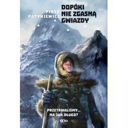DOPÓKI NIE ZGASNĄ GWIAZDY Piotr Patykiewicz