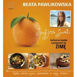 KULINARNE PRZEPISY NA ZIMĘ SZCZĘŚLIWE GARNKI Pawlikowska Beata