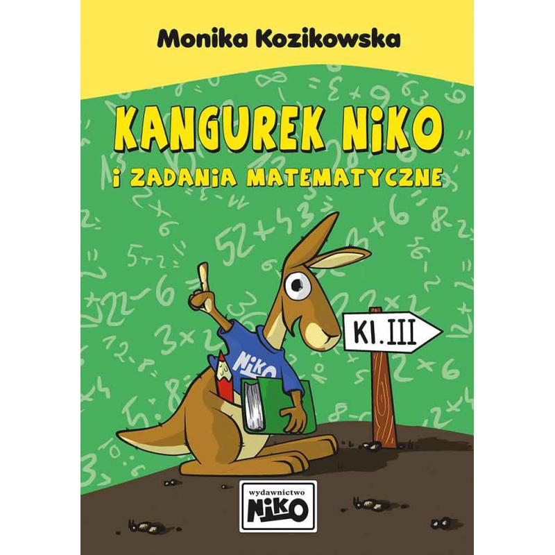 KANGUREK NIKO I ZADANIA MATEMATYCZNE DLA KLASY III Kozikowska Monika