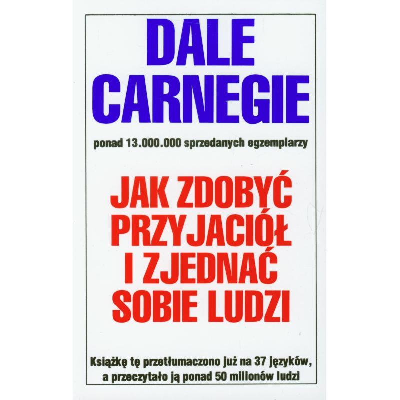 JAK ZDOBYĆ PRZYJACIÓŁ I ZJEDNAĆ SOBIE LUDZI Dale Carnegie