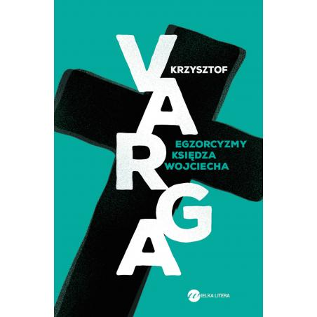 EGZORCYZMY KSIĘDZA WOJCIECHA Krzysztof Varga