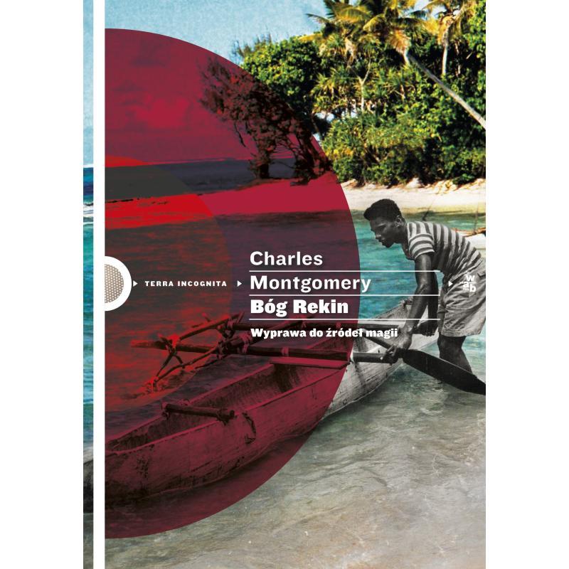 BÓG REKIN WYPRAWA DO ŹRÓDEŁ MAGII Montgomery Charles