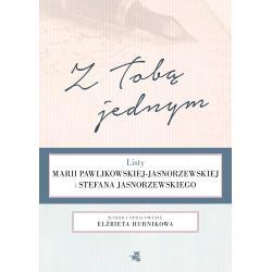 Z TOBĄ JEDNYM LISTY MARII PAWLIKOWSKIEJ-JASNORZEWSKIEJ I STEFANA JASNORZEWSKIEGO Pawlikowska-Jasnorzewska Maria