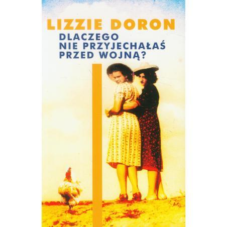 DLACZEGO NIE PRZYJECHAŁAŚ PRZED WOJNĄ? Lizzie Doron