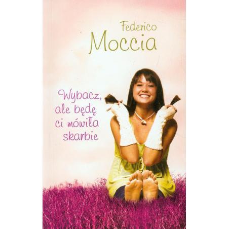 WYBACZ ALE BĘDE CI MÓWIŁA SKARBIE Federico Moccia