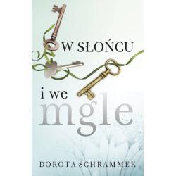 W SŁOŃCU I WE MGLE Schrammek Dorota