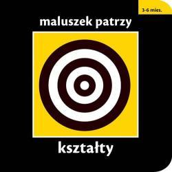 KSZTAŁTY MALUSZEK PATRZY KSIĄZECZKA KONTRASTOWA 3-6 M.
