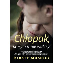 CHŁOPAK KTÓRY O MNIE WALCZYŁ Moseley Kirsty
