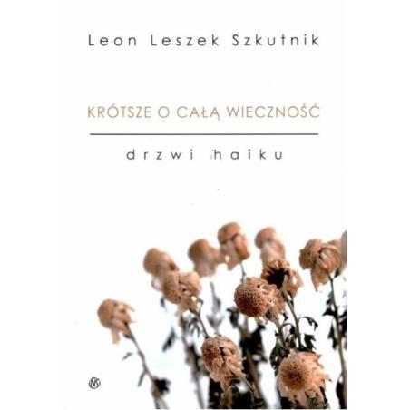 KRÓTSZE O CAŁĄ WIECZNOŚĆ DRZWI HAIKU Szkutnik Leon Leszek