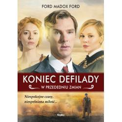 W PRZEDEDNIU ZMIAN KONIEC DEFILADY Ford Madox Ford