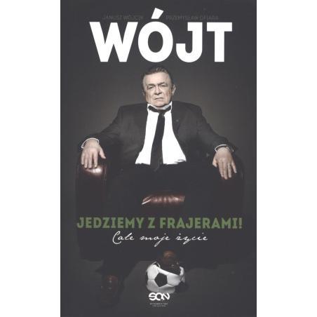 WÓJT JEDZIEMY Z FRAJERAMI CAŁE MOJE ŻYCIE Janusz Wójcik