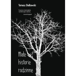 MAŁE HISTORIE RODZINNE Tomasz Białkowski