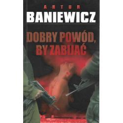 DOBRY POWÓD BY ZABIJAĆ Baniewicz Artur