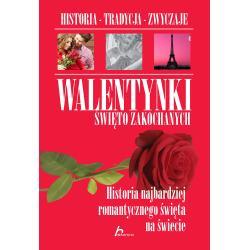 WALENTYNKI ŚWIĘTO ZAKOCHANYCH. HISTORIA NAJBARDZIEJ ROMANTYCZNEGO ŚWIĘTA NA ŚWIECIE Sylwia Chmiel