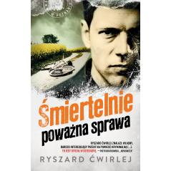 ŚMIERTELNIE POWAŻNA SPRAWA Ryszard Ćwirlej
