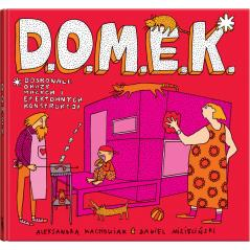 D.O.M.E.K. DOSKONAŁE OKAZY MAŁYCH I EFEKTOWNYCH KONSTRUKCJI (5+) Mizielińscy Aleksandra i Daniel