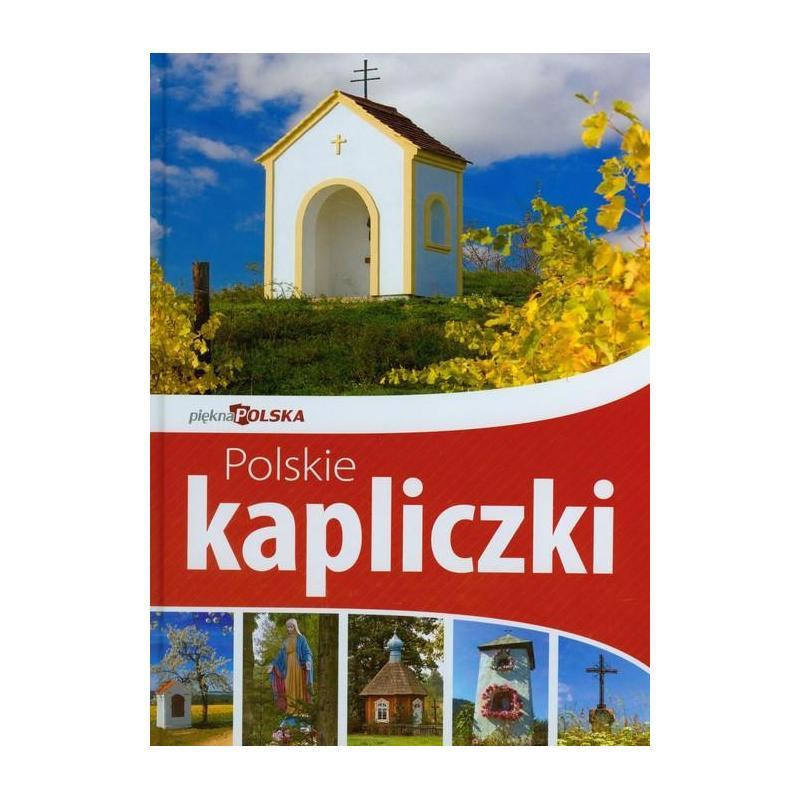 PIĘKNA POLSKA POLSKIE KAPLICZKI Sawomir Kobojek