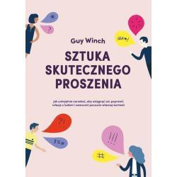 SZTUKA SKUTECZNEGO PROSZENIA Guy Winch
