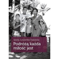 PODRÓŻĄ KAŻDA MIŁOŚĆ JEST Iwona Jurczenko-Topolska
