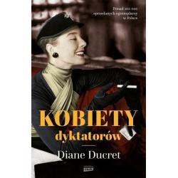 KOBIETY DYKTATORÓW Diane Ducret