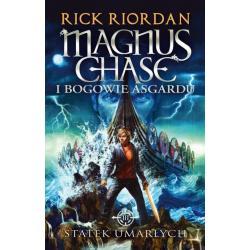 STATEK UMARŁYCH MAGNUS CHASE I BOGOWIE ASGARDU Riordan Rick