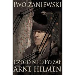 CZEGO NIE SŁYSZAŁ ARNE HILMEN Zaniewski Iwo