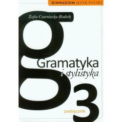 GRAMATYKA I STYLISTYKA KL. 3 GIMNAZJUM Zofia Czarniecka-Rodzik