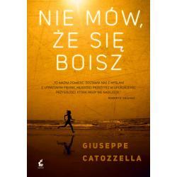 NIE MÓW ŻE SIĘ BOISZ Catozzella Giuseppe