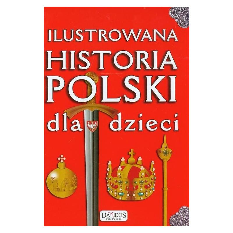 ILUSTROWANA HISTORIA POLSKI DLA DZIECI Katarzyna Kieś-Kokocińska