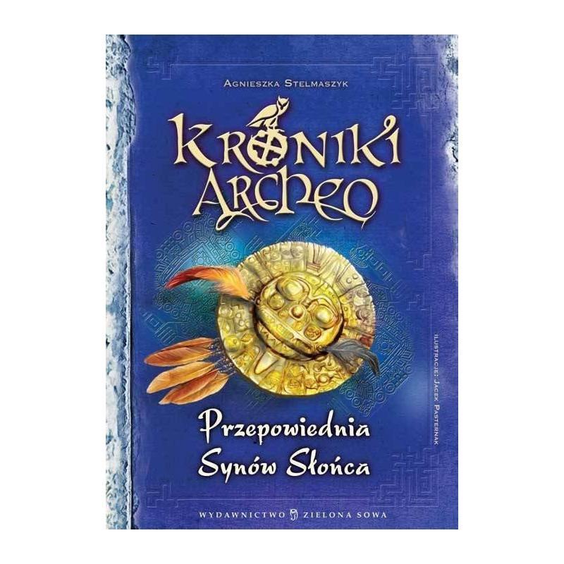 KRONIKI ARCHEO PRZEPOWIEDNIA SYNÓW SŁOŃCA Stelmaszyk Agnieszka