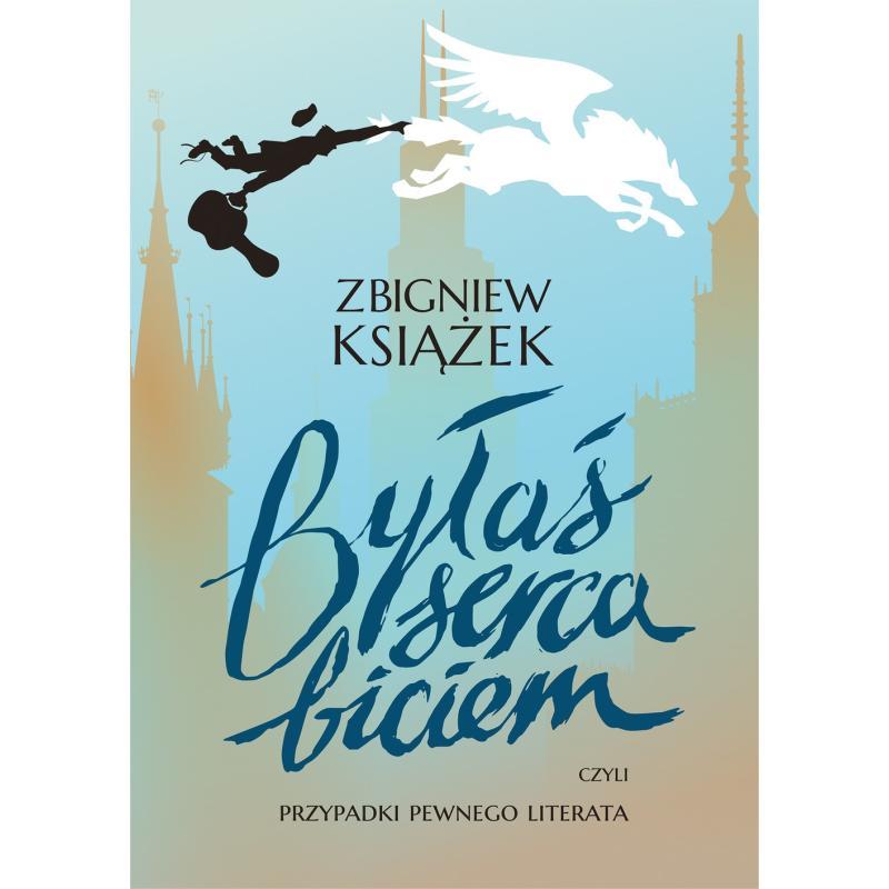 BYŁAŚ SERCA BICIEM, CZYLI PRZYPADKI PEWNEGO LITERATA Książek Zbigniew
