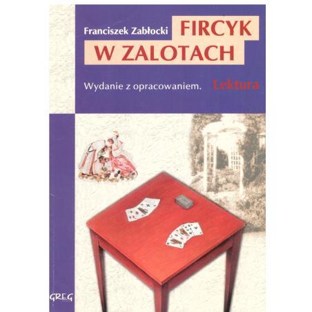 FIRCYK W ZALOTACH. LEKTURA Z OPRACOWANIEM Zabłocki Franciszek