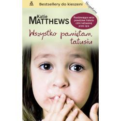WSZYSTKO PAMIĘTAM TATUSIU Matthews Katie