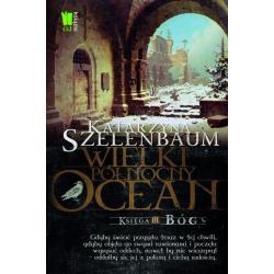 WIELKI PÓŁNOCNY OCEAN BÓG KSIĘGA 3 Katarzyna Szelenbaum