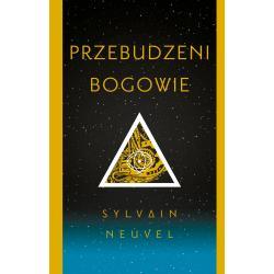 PRZEBUDZENI BOGOWIE  Sylvain Neuvel