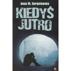 KIEDYŚ JUTRO Anna Gorgolewska