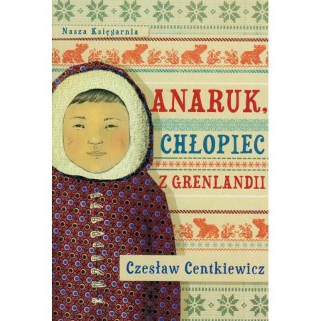ANARUK, CHŁOPIEC Z GRENLANDII Czesław Centkiewicz