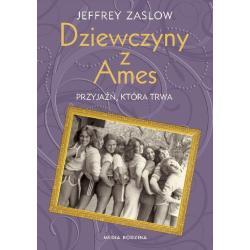 DZIEWCZYNY Z AMES PRZYJAŹŃ KTÓRA TRWA Jeffrey Zaslow