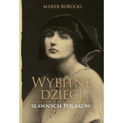 WYBITNE DZIECI SŁAWNYCH POLAKÓW Marek Borucki