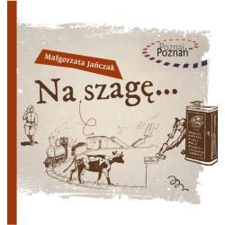 NA SZAGĘ POZNAJ POZNAŃ Małgorzata Jańczak