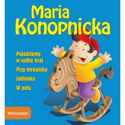POJEDZIEMY W CUDNY KRAJ/PRZY MROWISKU/JABŁONKA/W POLU Konopnicka Maria