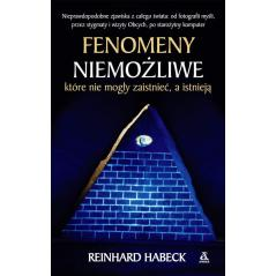 FENOMENY NIEMOŻLIWE KTÓRE NIE MOGŁY ZAISTNIEĆ A ISTNIEJĄ Reinhard Habeck