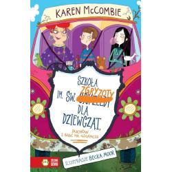 SZKOŁA IMIENIA ŚW. ZGRYZOTY DLA DZIEWCZĄT DUCHÓW I BABĆ NA GIGANCIE Karen McCombie