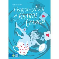 PRZYGODY ALICJI W KRAINIE CZARÓW Lewis Carroll