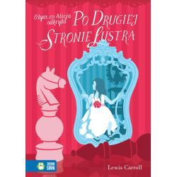O TYM CO ALICJA ODKRYŁA PO DRUGIEJ STRONIE LUSTRA Lewis Carroll