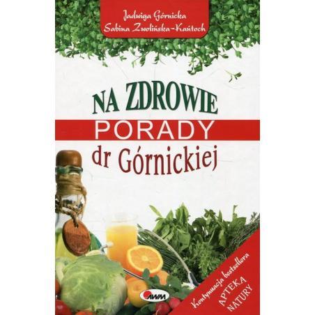 NA ZDROWIE. PORADY DR GÓRNICKIEJ Zwolińska-Kańtoch Sabina, Górnicka Jadwiga