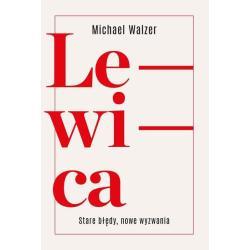 LEWICA STARE BŁĘDY NOWE WYZWANIA Michael Walzer