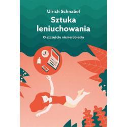 SZTUKA LENIUCHOWANIA Ulrich Schnabel