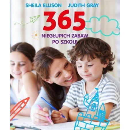 365 NIEGŁUPICH ZABAW PO SZKOLE Ellison Sheila, Gray Judith