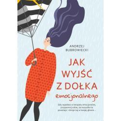 JAK WYJŚĆ Z DOŁKA EMOCJONALNEGO Andrzej Bubrowiecki